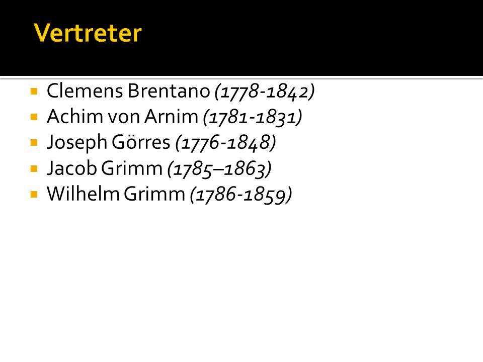 Clemens Brentano (1778-1842) Achim von Arnim (1781-1831) Joseph Görres (1776-1848) Jacob Grimm (1785–1863) Wilhelm Grimm (1786-1859)