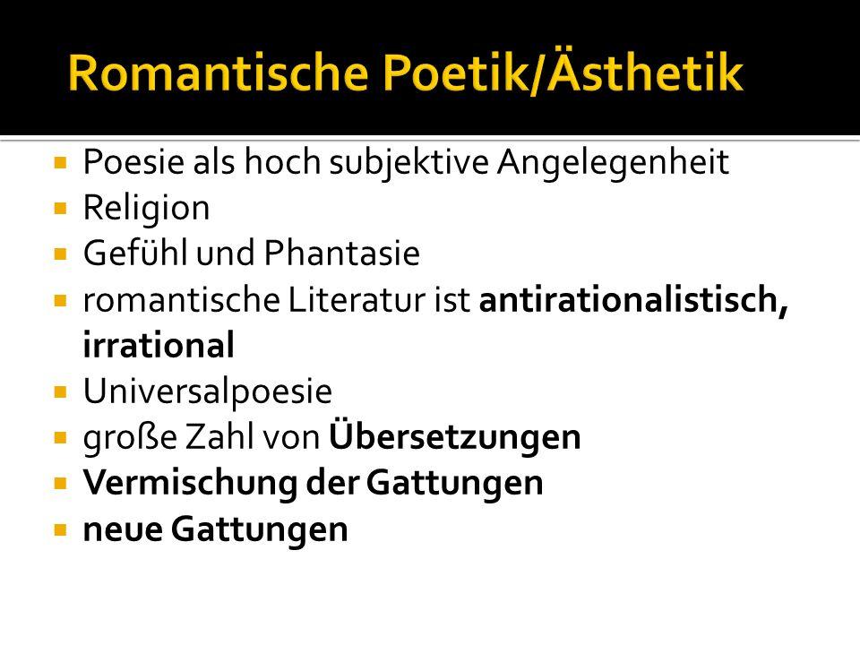 Poesie als hoch subjektive Angelegenheit Religion Gefühl und Phantasie romantische Literatur ist antirationalistisch, irrational Universalpoesie große Zahl von Übersetzungen Vermischung der Gattungen neue Gattungen