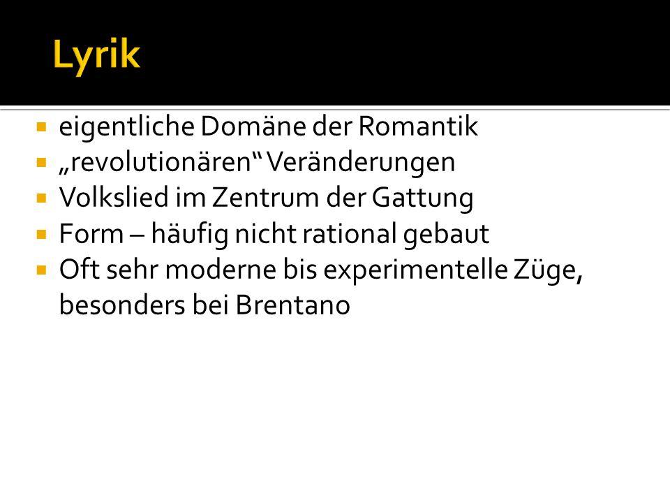 eigentliche Domäne der Romantik revolutionären Veränderungen Volkslied im Zentrum der Gattung Form – häufig nicht rational gebaut Oft sehr moderne bis experimentelle Züge, besonders bei Brentano