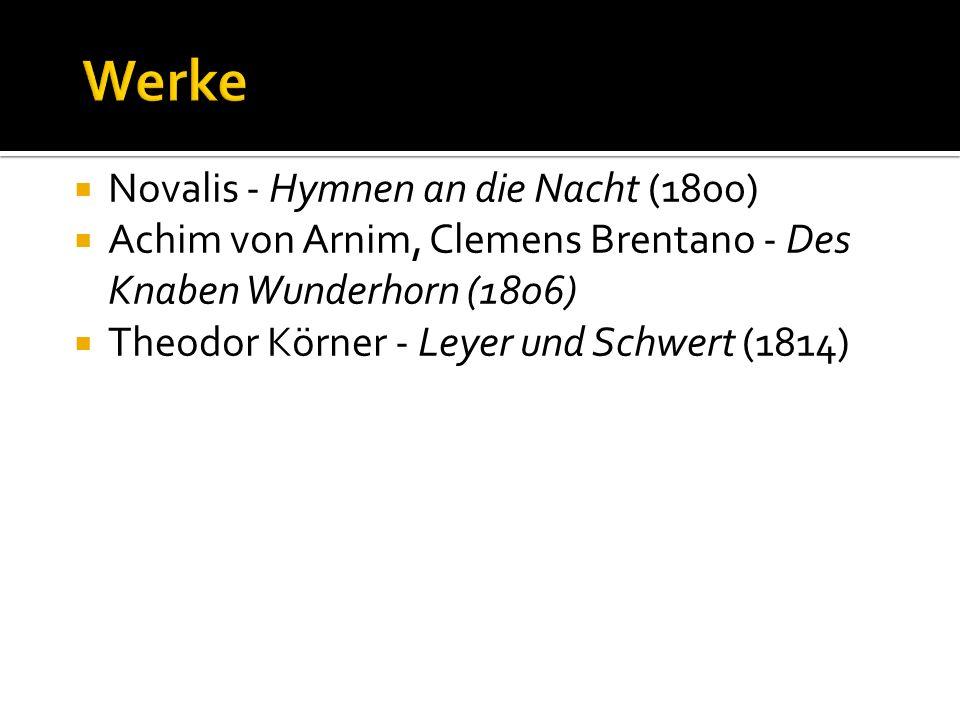 Novalis - Hymnen an die Nacht (1800) Achim von Arnim, Clemens Brentano - Des Knaben Wunderhorn (1806) Theodor Körner - Leyer und Schwert (1814)