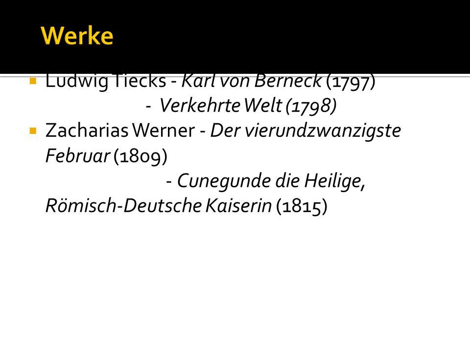 Ludwig Tiecks - Karl von Berneck (1797) - Verkehrte Welt (1798) Zacharias Werner - Der vierundzwanzigste Februar (1809) - Cunegunde die Heilige, Römisch-Deutsche Kaiserin (1815)