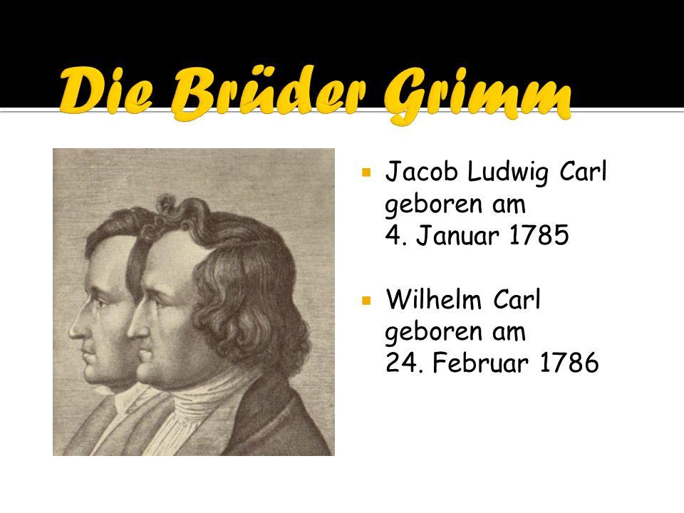 Jacob Ludwig Carl geboren am 4. Januar 1785 Wilhelm Carl geboren am 24. Februar 1786