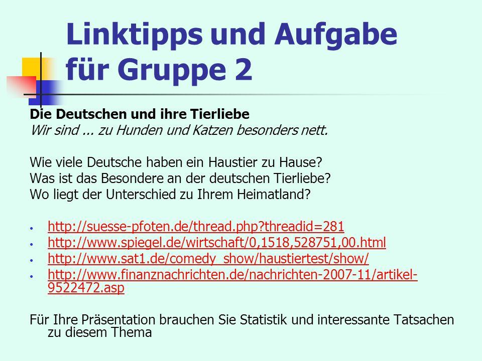 Linktipps und Aufgabe für Gruppe 2 Die Deutschen und ihre Tierliebe Wir sind... zu Hunden und Katzen besonders nett. Wie viele Deutsche haben ein Haus