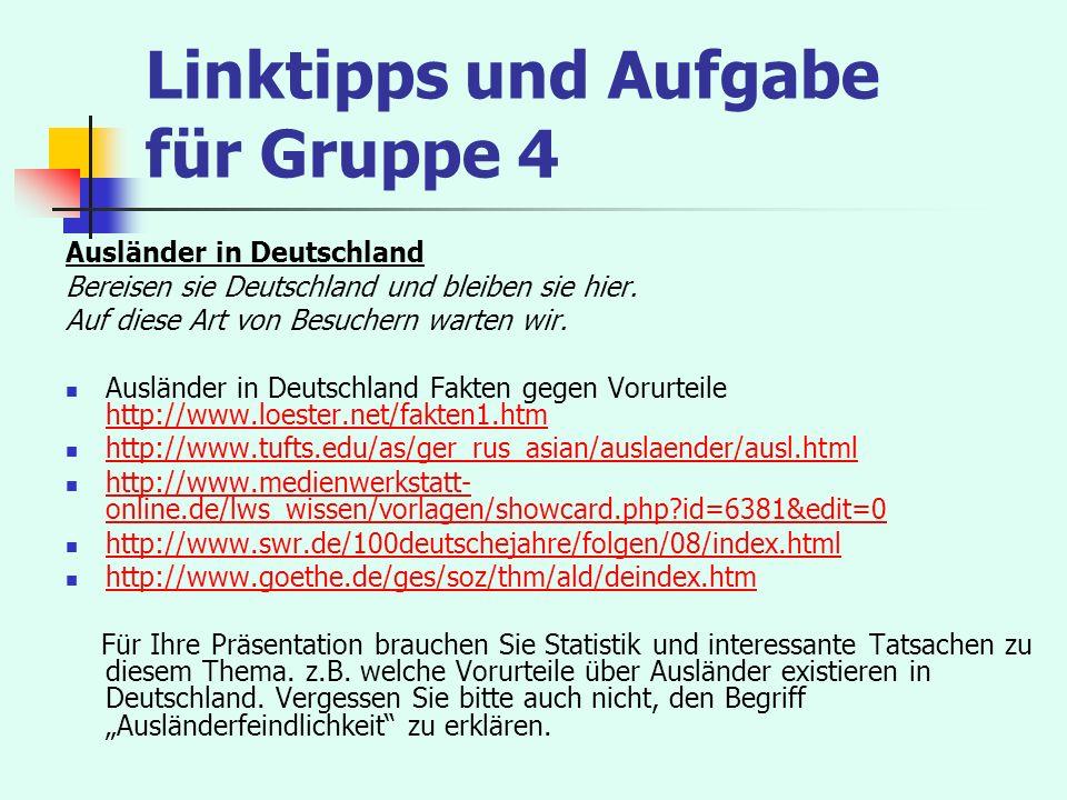 Linktipps und Aufgabe für Gruppe 4 Ausländer in Deutschland Bereisen sie Deutschland und bleiben sie hier. Auf diese Art von Besuchern warten wir. Aus