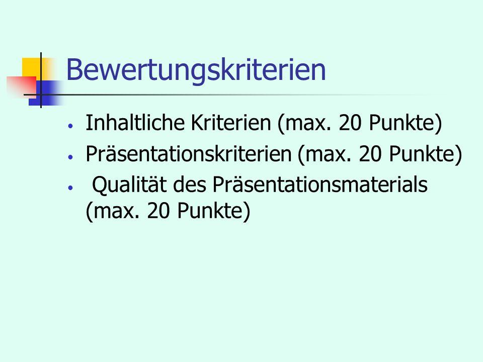 Bewertungskriterien Inhaltliche Kriterien (max. 20 Punkte) Präsentationskriterien (max. 20 Punkte) Qualität des Präsentationsmaterials (max. 20 Punkte