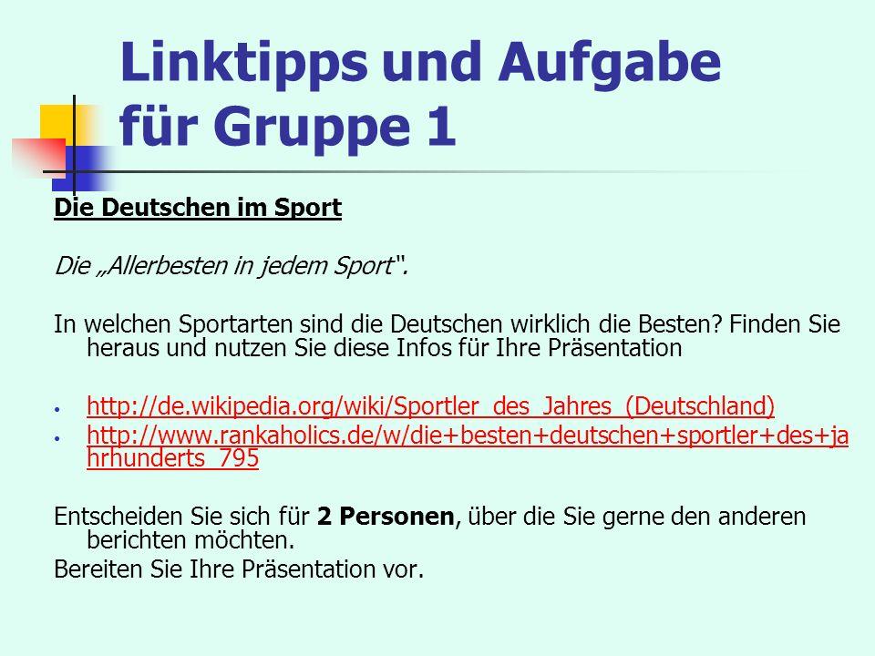 Linktipps und Aufgabe für Gruppe 1 Die Deutschen im Sport Die Allerbesten in jedem Sport. In welchen Sportarten sind die Deutschen wirklich die Besten