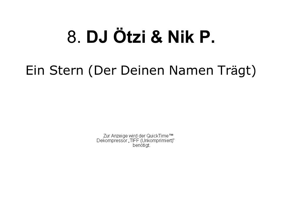 8. DJ Ötzi & Nik P. Ein Stern (Der Deinen Namen Tr ä gt)