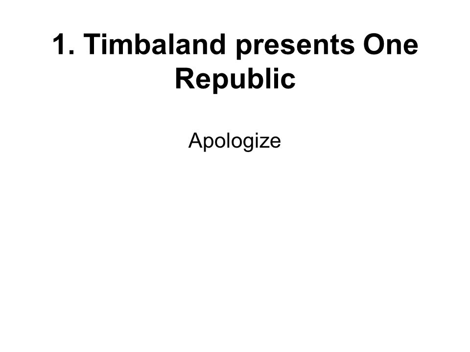 1. Timbaland presents One Republic Apologize
