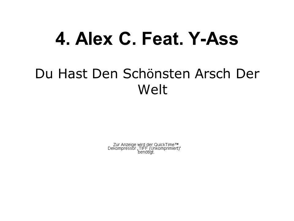 4. Alex C. Feat. Y-Ass Du Hast Den Sch ö nsten Arsch Der Welt