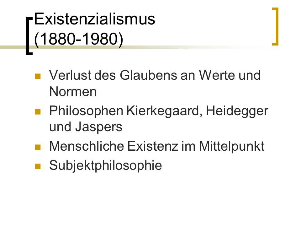 Existenzialismus (1880-1980) Verlust des Glaubens an Werte und Normen Philosophen Kierkegaard, Heidegger und Jaspers Menschliche Existenz im Mittelpun
