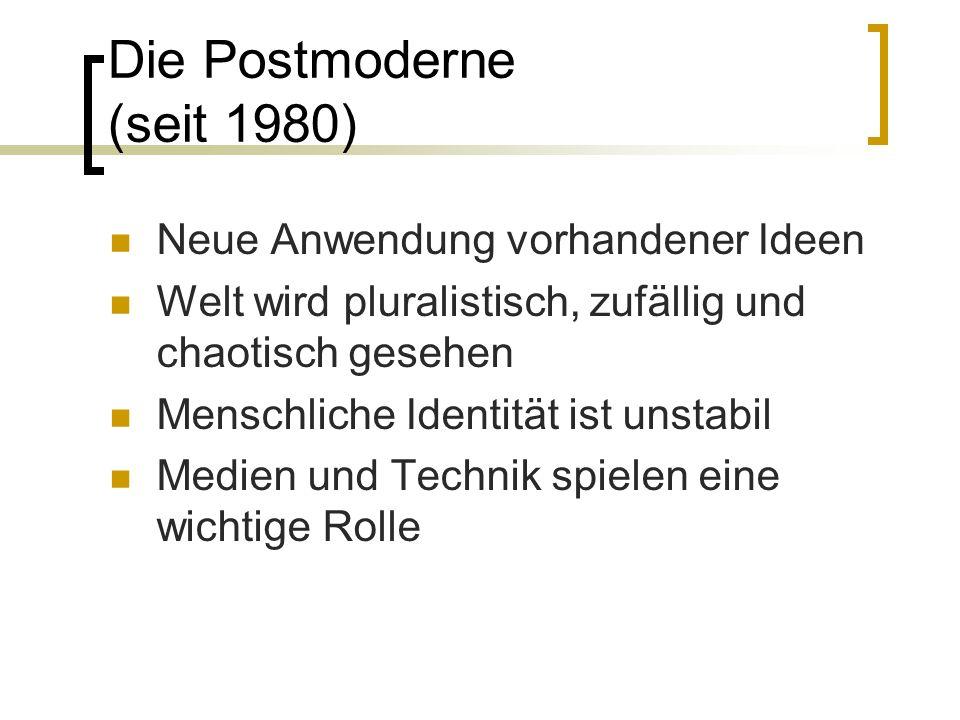 Die Postmoderne (seit 1980) Neue Anwendung vorhandener Ideen Welt wird pluralistisch, zufällig und chaotisch gesehen Menschliche Identität ist unstabi