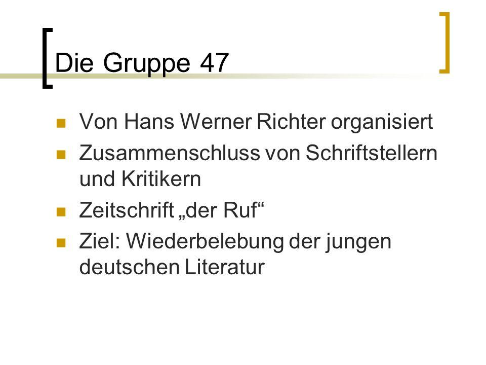 Die Gruppe 47 Von Hans Werner Richter organisiert Zusammenschluss von Schriftstellern und Kritikern Zeitschrift der Ruf Ziel: Wiederbelebung der junge