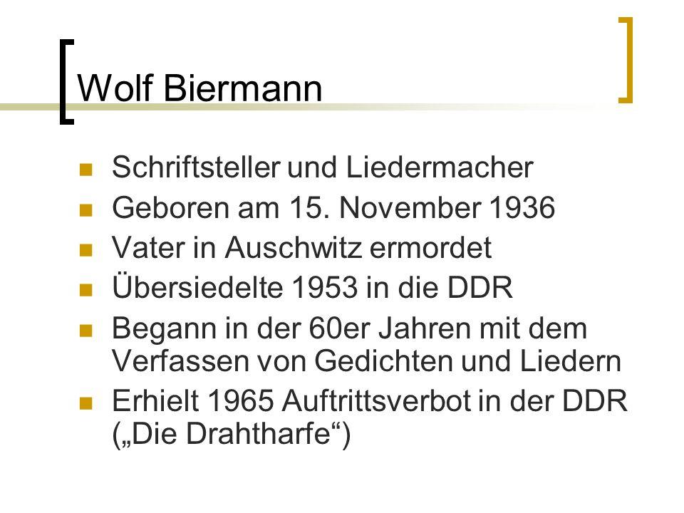 Wolf Biermann Schriftsteller und Liedermacher Geboren am 15. November 1936 Vater in Auschwitz ermordet Übersiedelte 1953 in die DDR Begann in der 60er