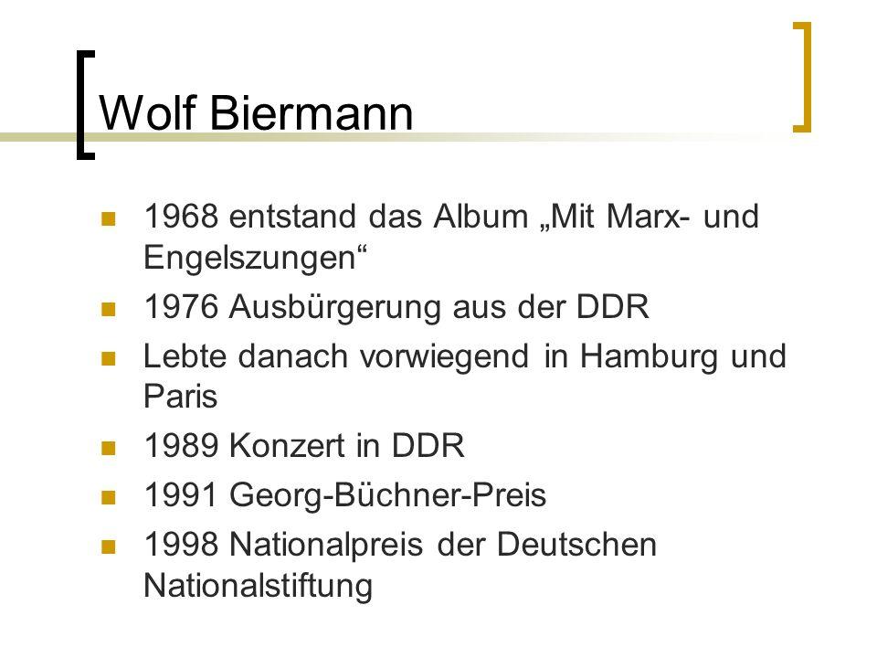 Wolf Biermann 1968 entstand das Album Mit Marx- und Engelszungen 1976 Ausbürgerung aus der DDR Lebte danach vorwiegend in Hamburg und Paris 1989 Konze