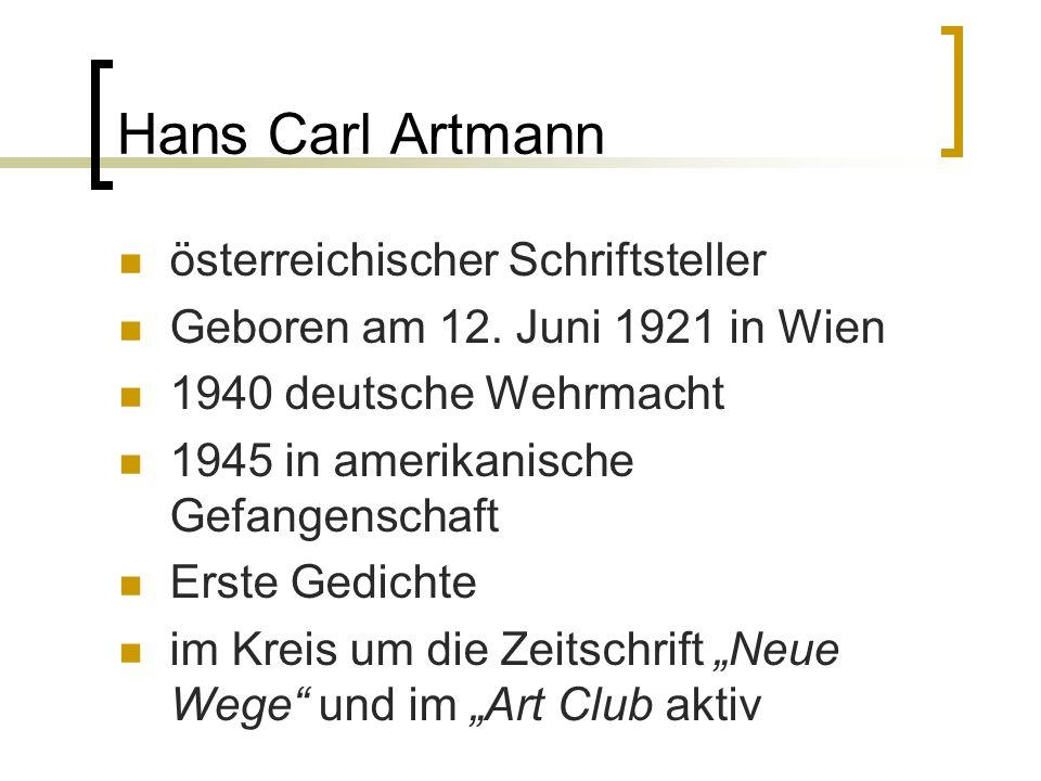 Hans Carl Artmann österreichischer Schriftsteller Geboren am 12. Juni 1921 in Wien 1940 deutsche Wehrmacht 1945 in amerikanische Gefangenschaft Erste