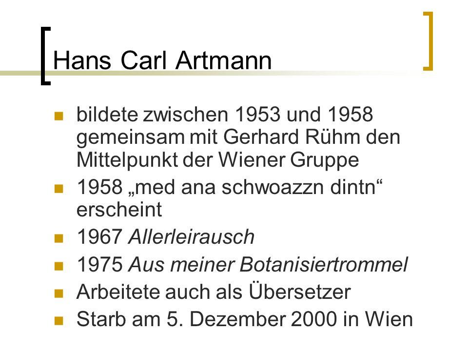 Hans Carl Artmann bildete zwischen 1953 und 1958 gemeinsam mit Gerhard Rühm den Mittelpunkt der Wiener Gruppe 1958 med ana schwoazzn dintn erscheint 1