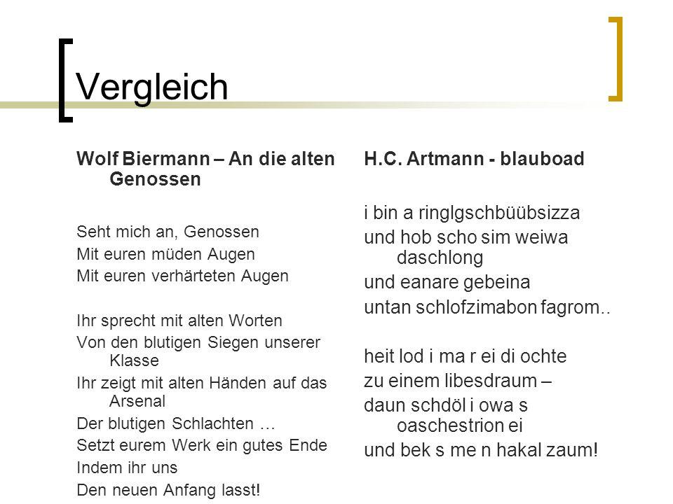 Vergleich Wolf Biermann – An die alten Genossen Seht mich an, Genossen Mit euren müden Augen Mit euren verhärteten Augen Ihr sprecht mit alten Worten