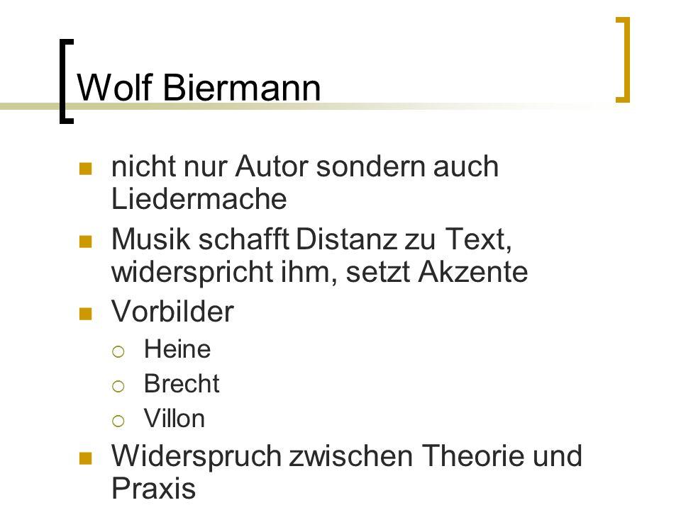 Wolf Biermann nicht nur Autor sondern auch Liedermache Musik schafft Distanz zu Text, widerspricht ihm, setzt Akzente Vorbilder Heine Brecht Villon Wi