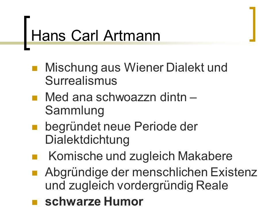 Hans Carl Artmann Mischung aus Wiener Dialekt und Surrealismus Med ana schwoazzn dintn – Sammlung begründet neue Periode der Dialektdichtung Komische
