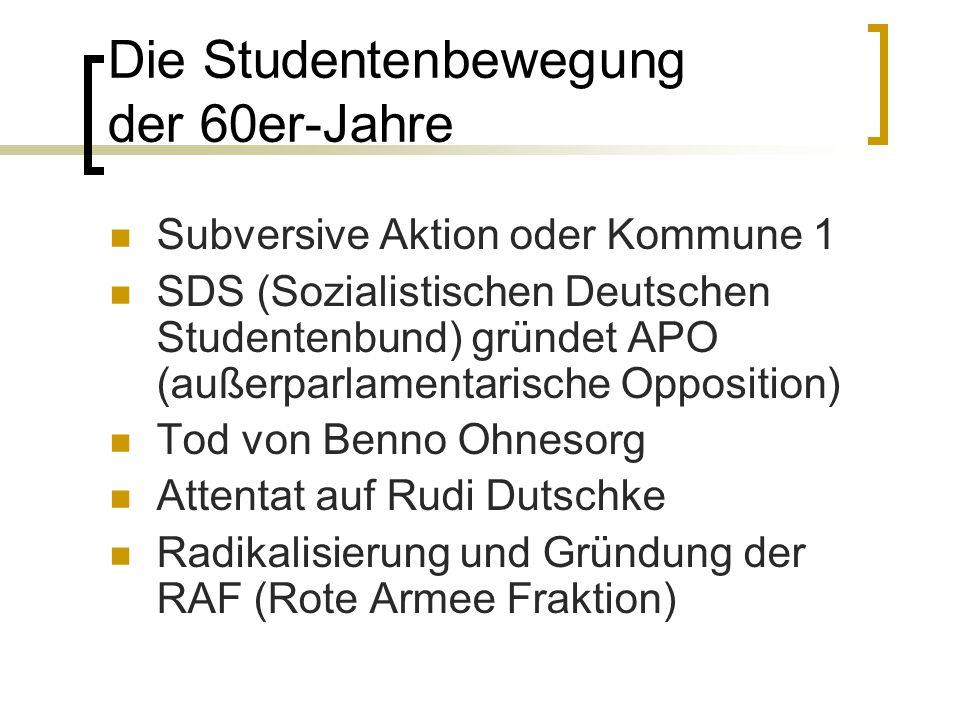 Die Studentenbewegung der 60er-Jahre Subversive Aktion oder Kommune 1 SDS (Sozialistischen Deutschen Studentenbund) gründet APO (außerparlamentarische