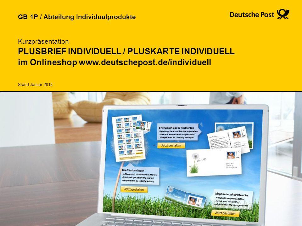 GB 1P / Abteilung Individualprodukte Kurzpräsentation PLUSBRIEF INDIVIDUELL / PLUSKARTE INDIVIDUELL im Onlineshop www.deutschepost.de/individuell Stand Januar 2012