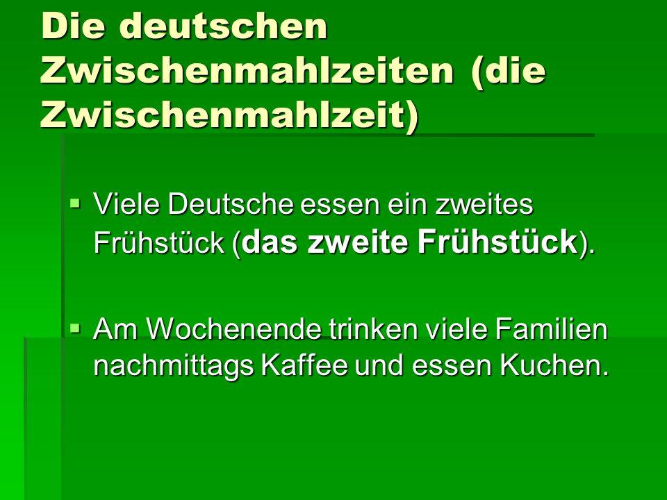 Die deutschen Zwischenmahlzeiten (die Zwischenmahlzeit) Viele Deutsche essen ein zweites Frühstück ( das zweite Frühstück ).