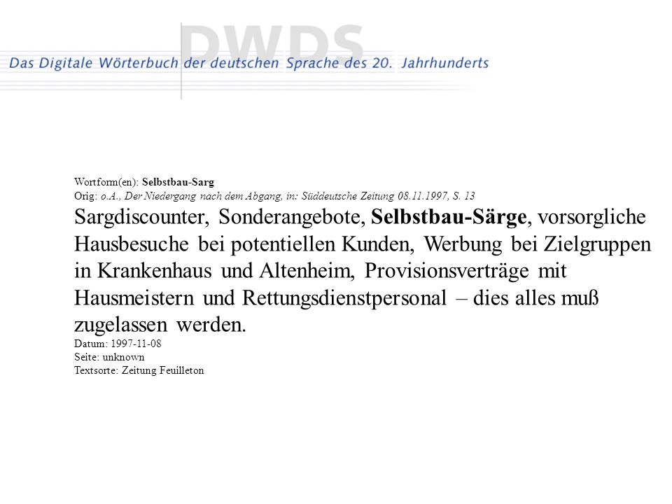 Wortform(en): Selbstbau-Sarg Orig: o.A., Der Niedergang nach dem Abgang, in: Süddeutsche Zeitung 08.11.1997, S. 13 Sargdiscounter, Sonderangebote, Sel