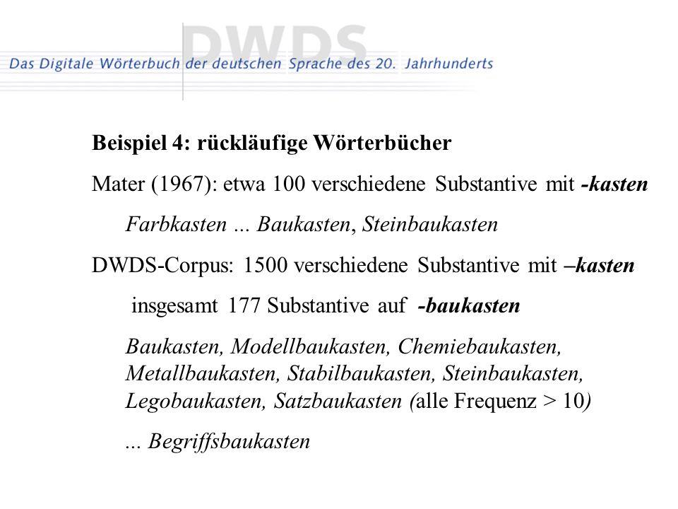 Beispiel 4: rückläufige Wörterbücher Mater (1967): etwa 100 verschiedene Substantive mit -kasten Farbkasten... Baukasten, Steinbaukasten DWDS-Corpus: