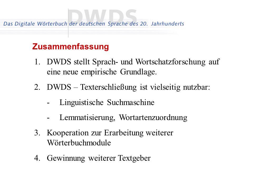 Zusammenfassung 1.DWDS stellt Sprach- und Wortschatzforschung auf eine neue empirische Grundlage. 2.DWDS – Texterschließung ist vielseitig nutzbar: -L