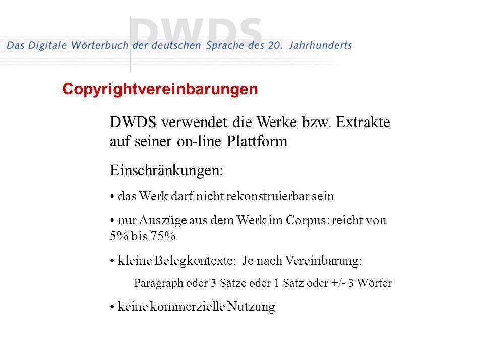 DWDS verwendet die Werke bzw. Extrakte auf seiner on-line Plattform Einschränkungen: das Werk darf nicht rekonstruierbar sein nur Auszüge aus dem Werk