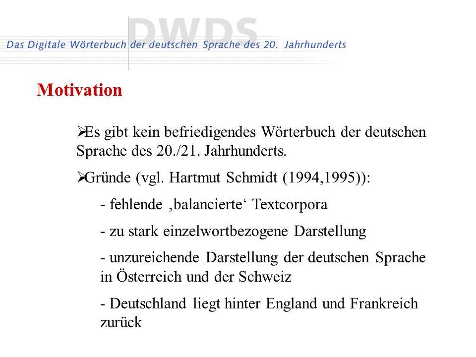 Es gibt kein befriedigendes Wörterbuch der deutschen Sprache des 20./21. Jahrhunderts. Gründe (vgl. Hartmut Schmidt (1994,1995)): - fehlende balancier