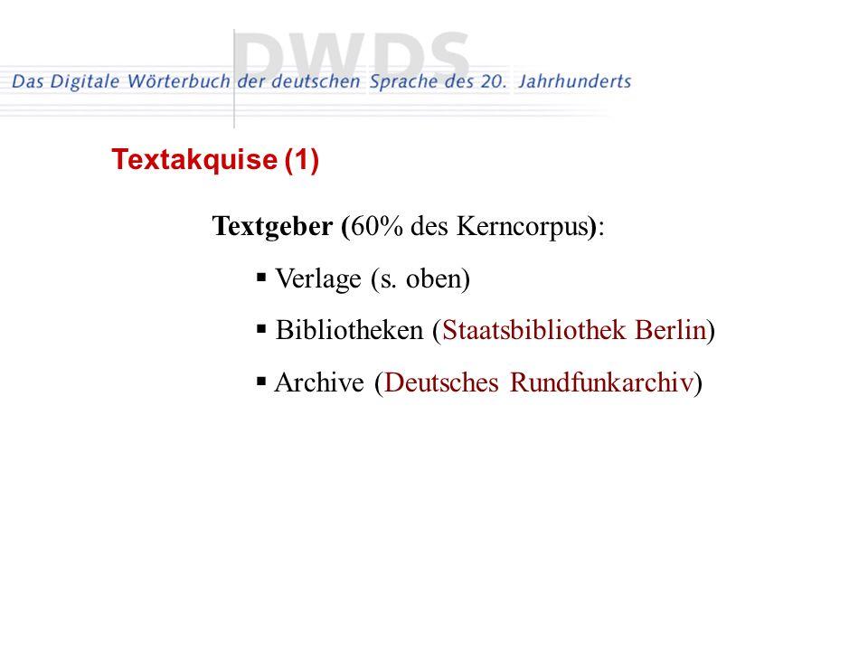 Textgeber (60% des Kerncorpus): Verlage (s. oben) Bibliotheken (Staatsbibliothek Berlin) Archive (Deutsches Rundfunkarchiv) Textakquise (1)