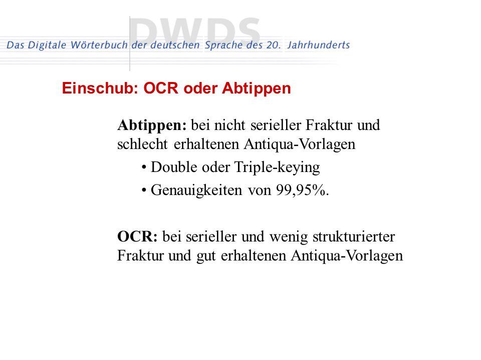 Abtippen: bei nicht serieller Fraktur und schlecht erhaltenen Antiqua-Vorlagen Double oder Triple-keying Genauigkeiten von 99,95%.