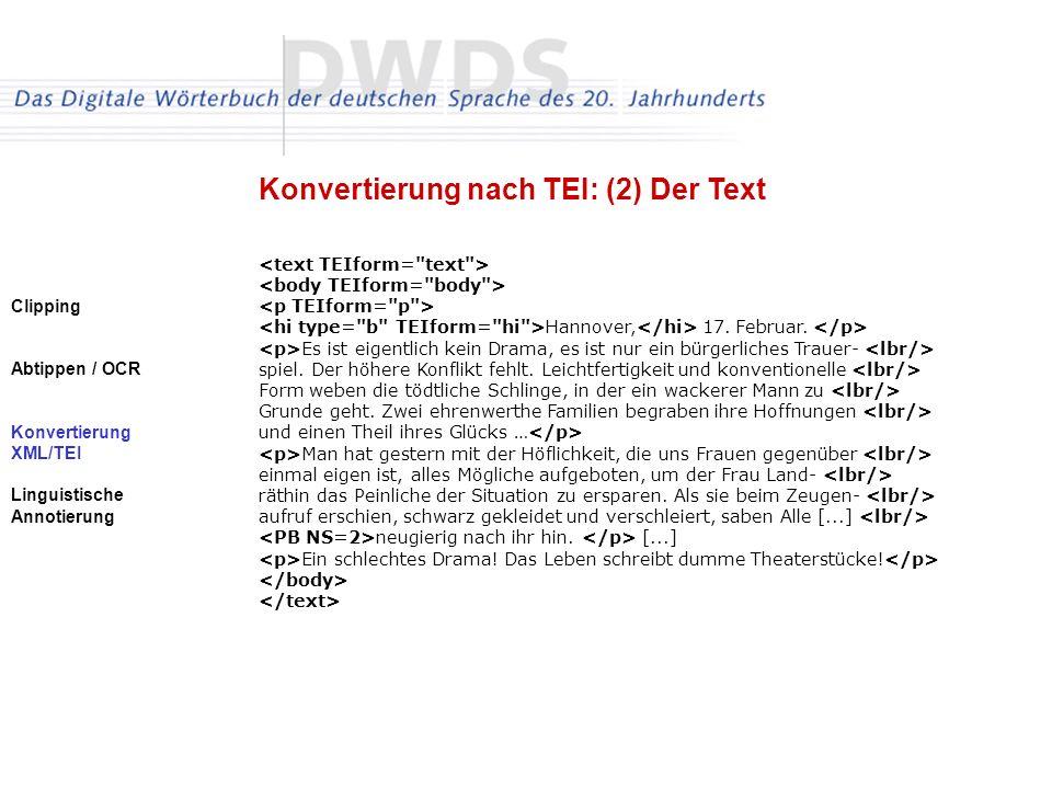 Clipping Abtippen / OCR Konvertierung XML/TEI Linguistische Annotierung Konvertierung nach TEI: (2) Der Text Hannover, 17. Februar. Es ist eigentlich