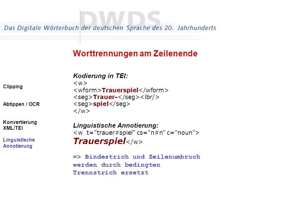 Clipping Abtippen / OCR Konvertierung XML/TEI Linguistische Annotierung Kodierung in TEI: Trauerspiel Trauer- spiel Linguistische Annotierung: Trauers