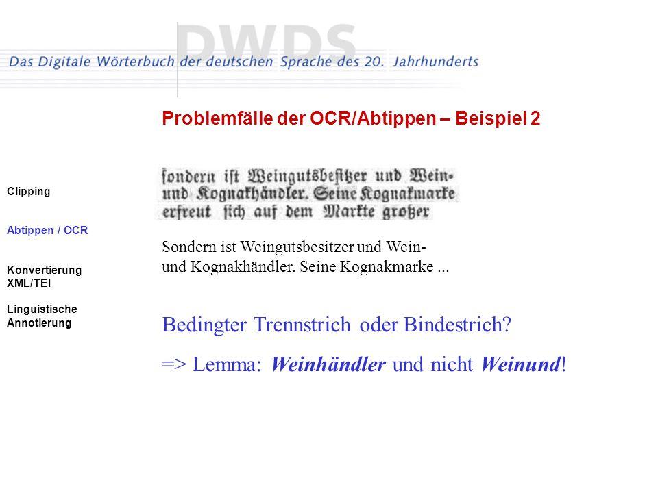 Clipping Abtippen / OCR Konvertierung XML/TEI Linguistische Annotierung Problemfälle der OCR/Abtippen – Beispiel 2 Sondern ist Weingutsbesitzer und Wein- und Kognakhändler.