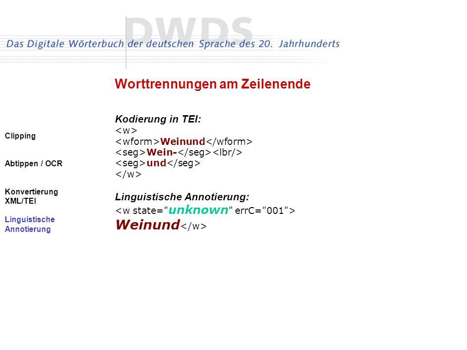 Clipping Abtippen / OCR Konvertierung XML/TEI Linguistische Annotierung Kodierung in TEI: Weinund Wein- und Linguistische Annotierung: Weinund Worttre