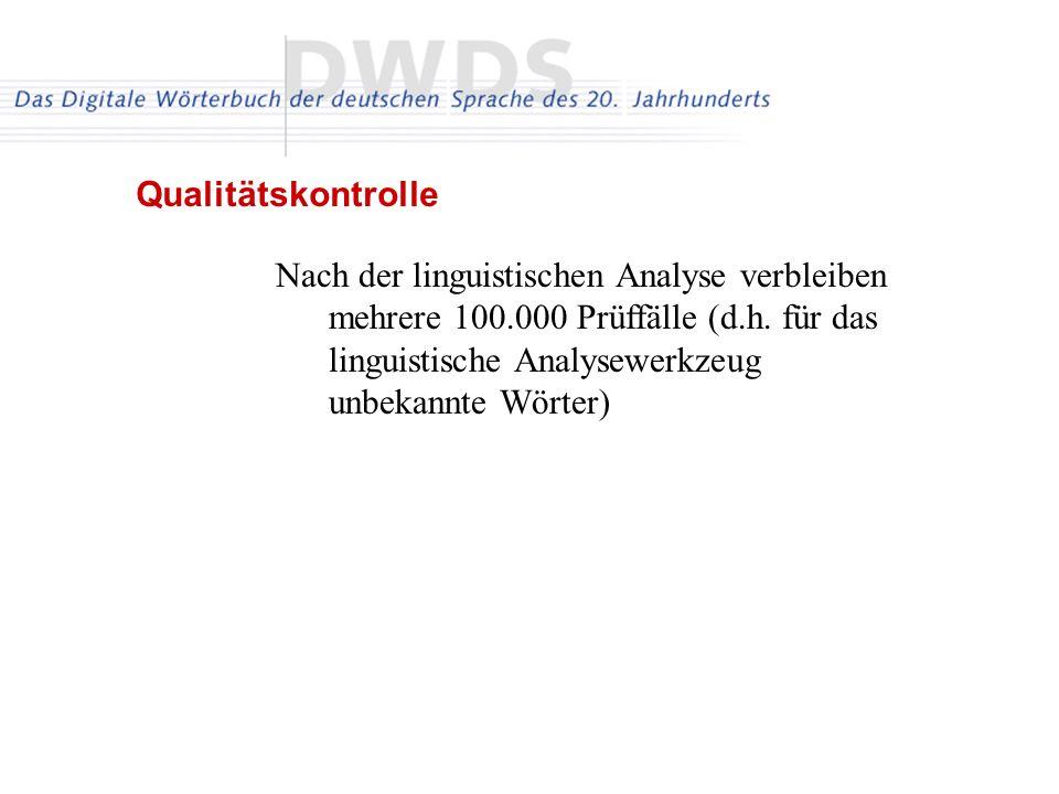 Nach der linguistischen Analyse verbleiben mehrere 100.000 Prüffälle (d.h. für das linguistische Analysewerkzeug unbekannte Wörter) Qualitätskontrolle