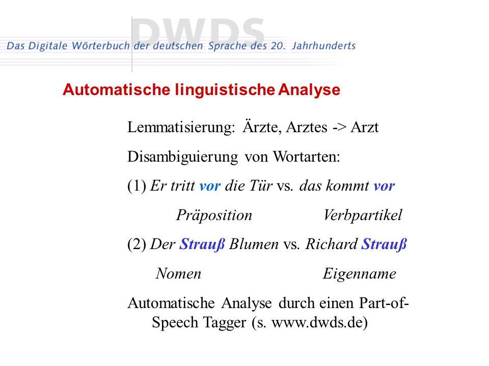 Lemmatisierung: Ärzte, Arztes -> Arzt Disambiguierung von Wortarten: (1) Er tritt vor die Tür vs.