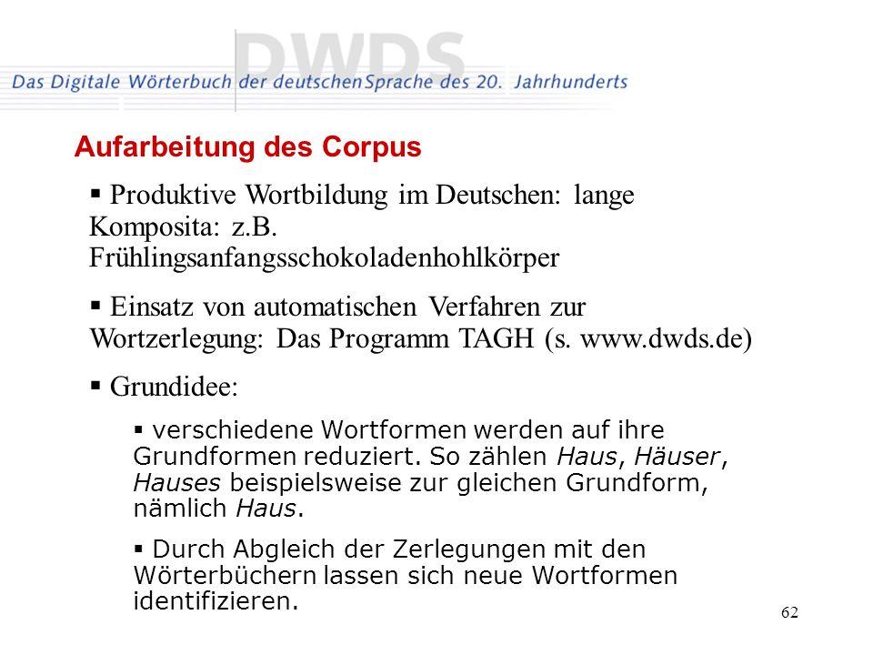 62 Aufarbeitung des Corpus Produktive Wortbildung im Deutschen: lange Komposita: z.B. Frühlingsanfangsschokoladenhohlkörper Einsatz von automatischen