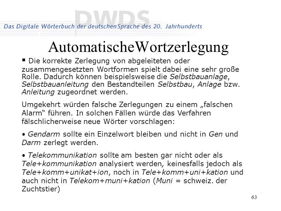 63 AutomatischeWortzerlegung Die korrekte Zerlegung von abgeleiteten oder zusammengesetzten Wortformen spielt dabei eine sehr große Rolle.