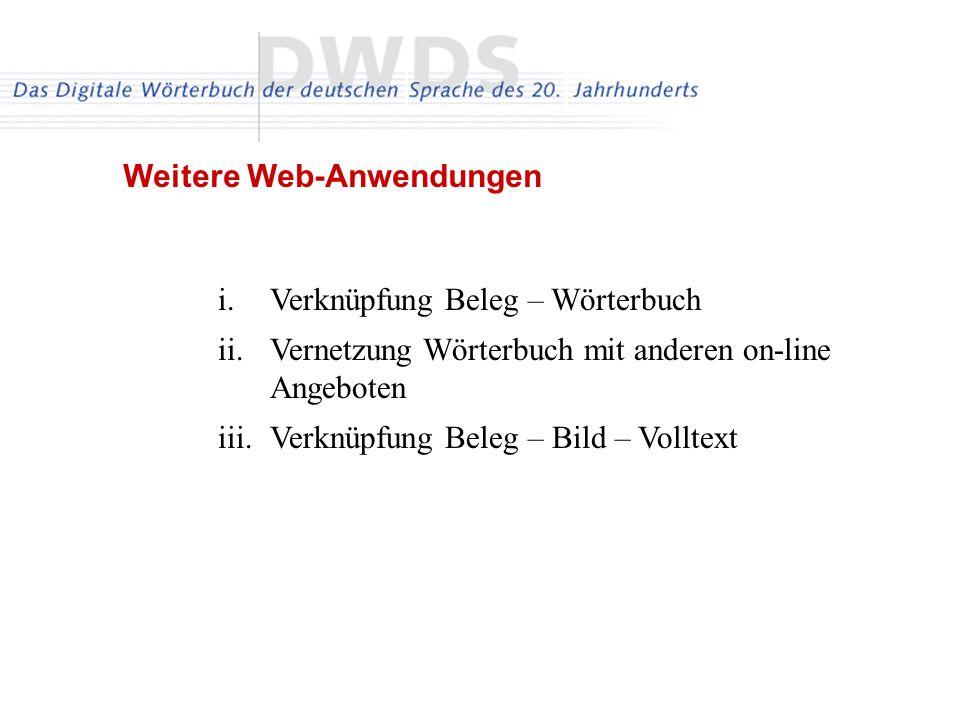 i.Verknüpfung Beleg – Wörterbuch ii.Vernetzung Wörterbuch mit anderen on-line Angeboten iii.Verknüpfung Beleg – Bild – Volltext Weitere Web-Anwendungen
