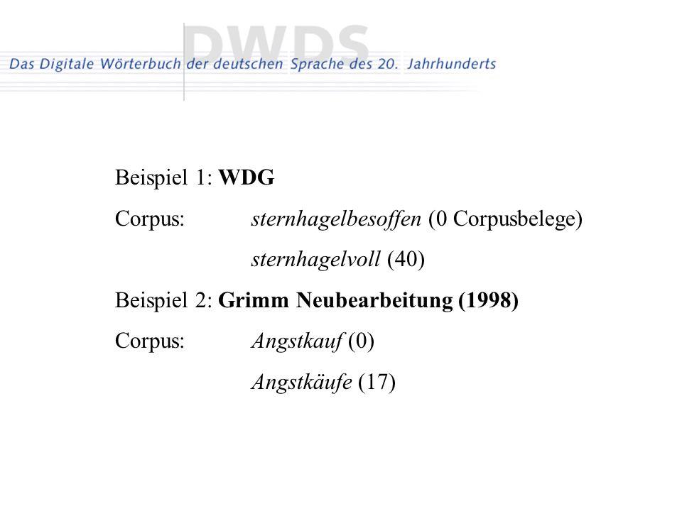 Beispiel 1: WDG Corpus: sternhagelbesoffen (0 Corpusbelege) sternhagelvoll (40) Beispiel 2: Grimm Neubearbeitung (1998) Corpus: Angstkauf (0) Angstkäu