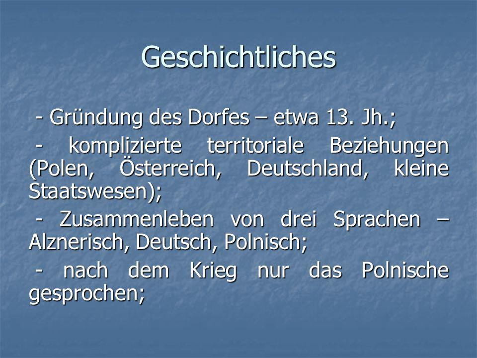 Geschichtliches - Gründung des Dorfes – etwa 13. Jh.; - Gründung des Dorfes – etwa 13. Jh.; - komplizierte territoriale Beziehungen (Polen, Österreich