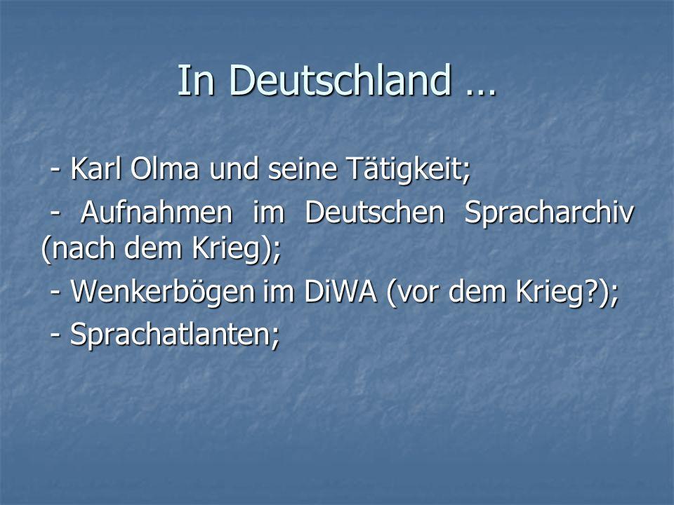 In Deutschland … - Karl Olma und seine Tätigkeit; - Karl Olma und seine Tätigkeit; - Aufnahmen im Deutschen Spracharchiv (nach dem Krieg); - Aufnahmen