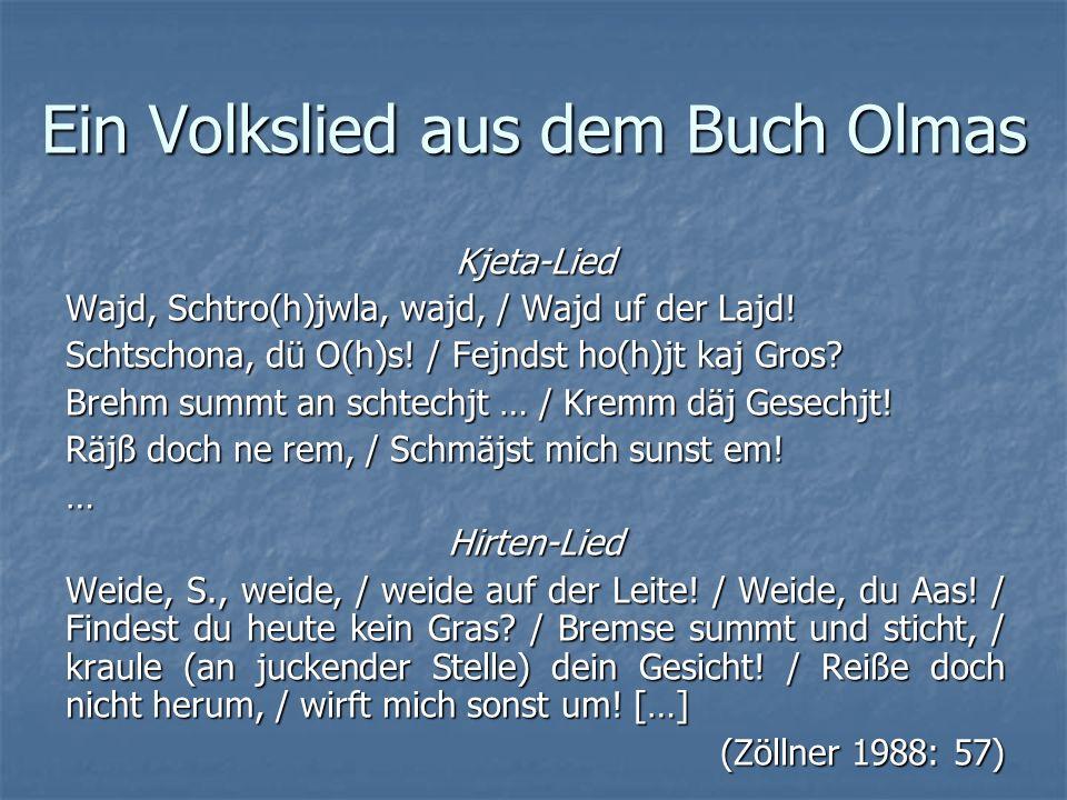 Ein Volkslied aus dem Buch Olmas Kjeta-Lied Wajd, Schtro(h)jwla, wajd, / Wajd uf der Lajd! Schtschona, dü O(h)s! / Fejndst ho(h)jt kaj Gros? Brehm sum
