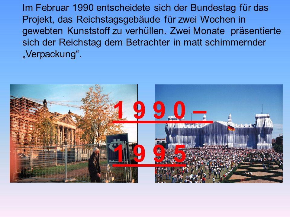 Im Februar 1990 entscheidete sich der Bundestag für das Projekt, das Reichstagsgebäude für zwei Wochen in gewebten Kunststoff zu verhüllen.