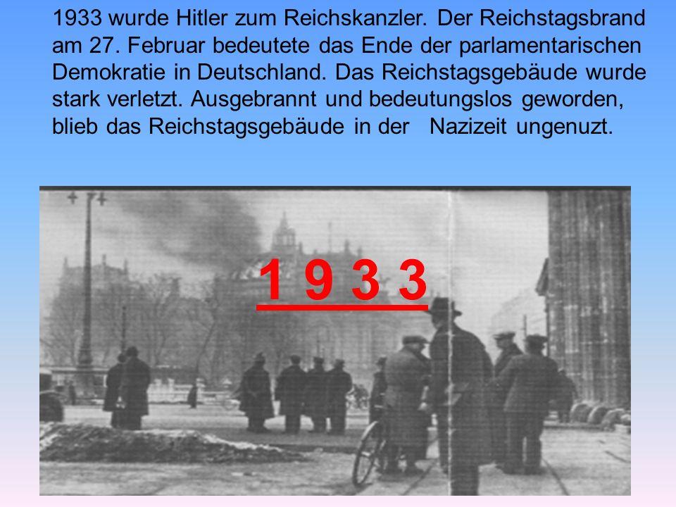 1933 wurde Hitler zum Reichskanzler.Der Reichstagsbrand am 27.