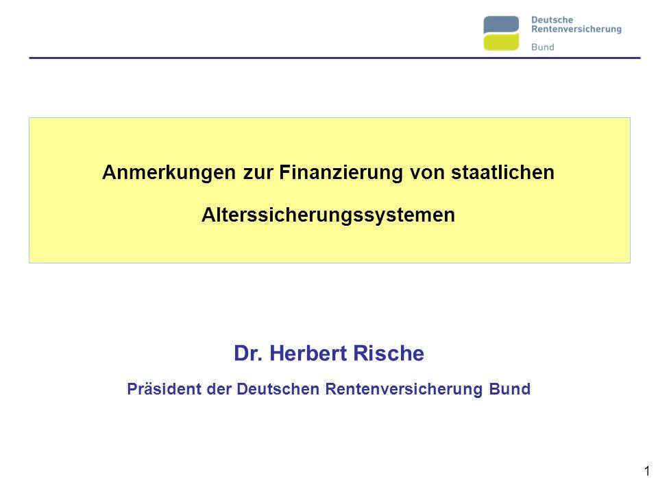 1 Anmerkungen zur Finanzierung von staatlichen Alterssicherungssystemen Dr. Herbert Rische Präsident der Deutschen Rentenversicherung Bund