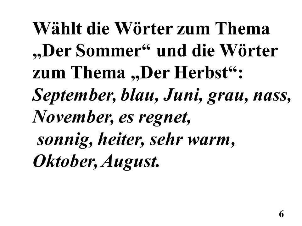 Wählt die Wörter zum Thema Der Sommer und die Wörter zum Thema Der Herbst: September, blau, Juni, grau, nass, November, es regnet, sonnig, heiter, seh